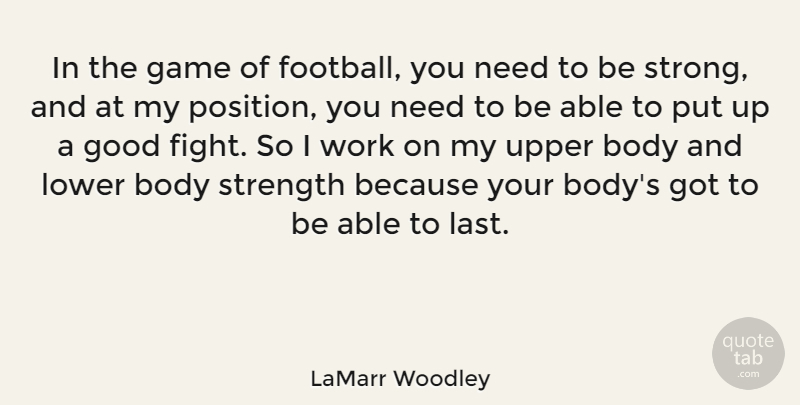 LaMarr Woodley Quote About Body, Game, Good, Lower, Strength: In The Game Of Football...