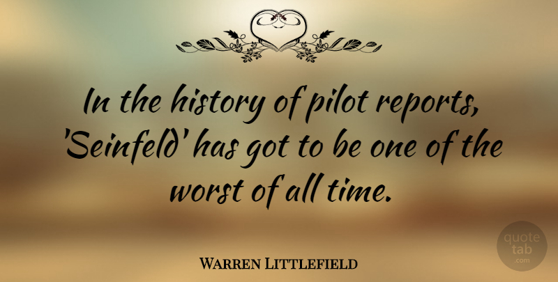 Warren Littlefield Quote About History, Pilot, Time: In The History Of Pilot...