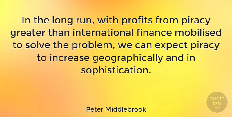 Peter Middlebrook Quote About Expect, Finance, Greater, Increase, Piracy: In The Long Run With...