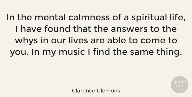 Clarence Clemons Quote About Spiritual, Answers, Able: In The Mental Calmness Of...