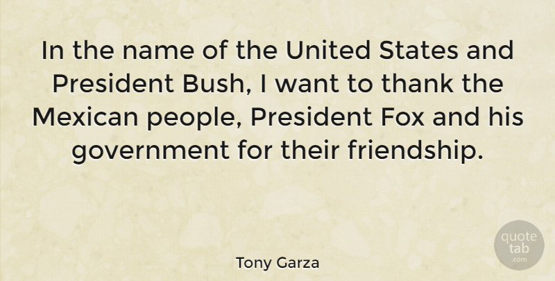 Tony Garza Quote About American Businessman, Fox, Government, Mexican, Name: In The Name Of The...