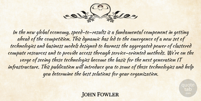 John Fowler Quote About Access, Ahead, Basis, Best, Business: In The New Global Economy...