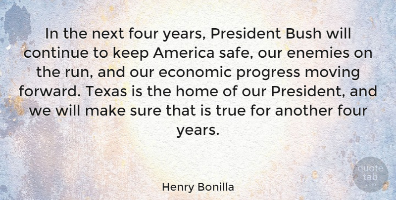 Henry Bonilla Quote About Running, Moving, Home: In The Next Four Years...