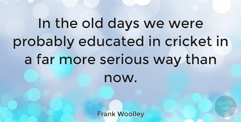 Frank Woolley Quote About Way, Serious, Cricket: In The Old Days We...