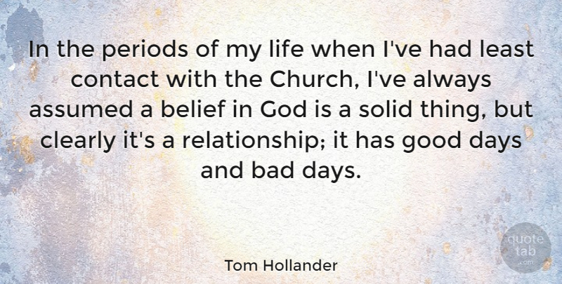 Tom Hollander Quote About Good Day, Bad Day, Church: In The Periods Of My...