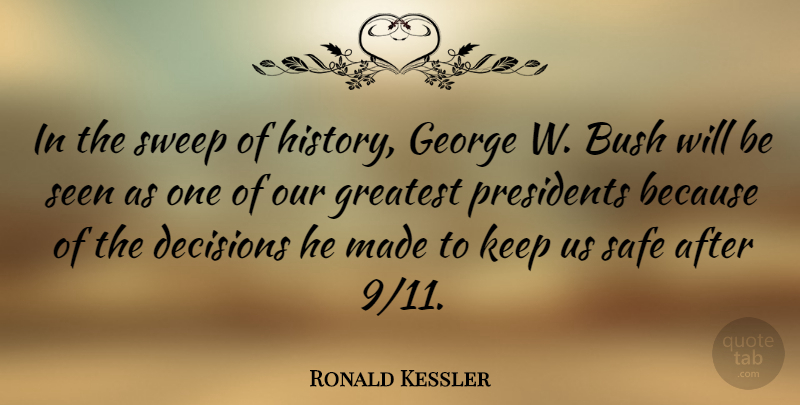 Ronald Kessler Quote About Bush, George, History, Presidents, Safe: In The Sweep Of History...