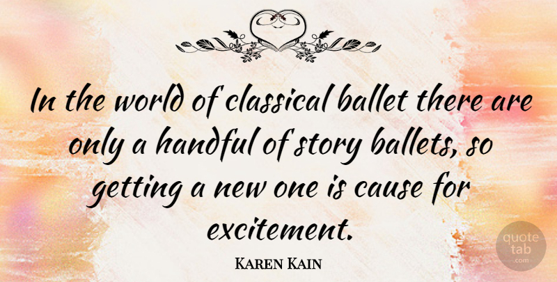Karen Kain Quote About Ballet, World, Causes: In The World Of Classical...