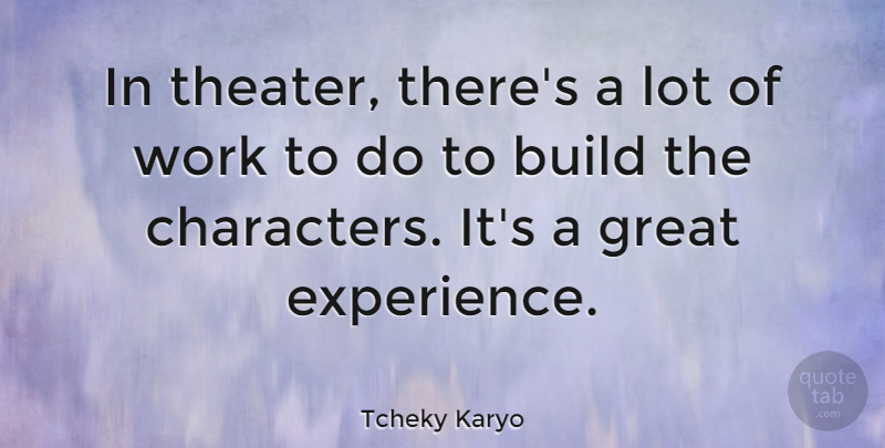 Tcheky Karyo Quote About Character, Great Experiences, Theater: In Theater Theres A Lot...