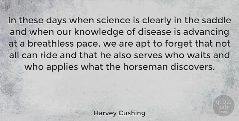 Harvey Cushing Quote About Waiting, Disease, Pace: In These Days When Science...