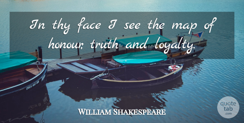 William Shakespeare Quote About Loyalty, Truth, Character: In Thy Face I See...