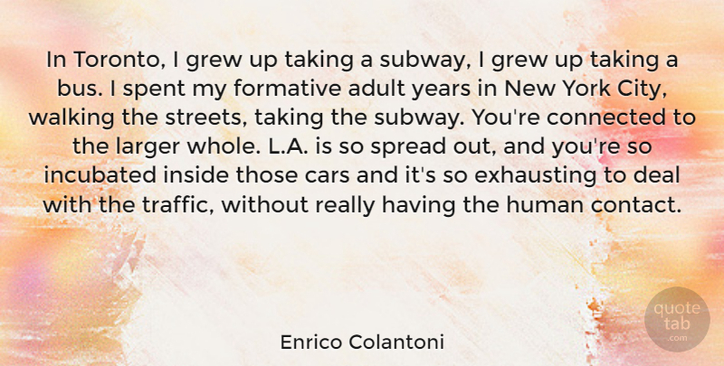 Enrico Colantoni Quote About Adult, Connected, Deal, Exhausting, Formative: In Toronto I Grew Up...
