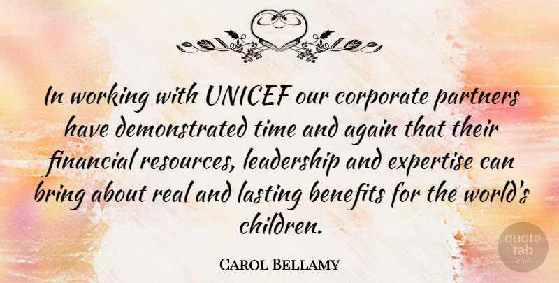 Carol Bellamy Quote About Again, American Educator, Benefits, Bring, Corporate: In Working With Unicef Our...