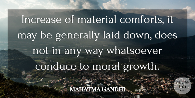 Mahatma Gandhi Quote About Peace, Moral Growth, Doe: Increase Of Material Comforts It...