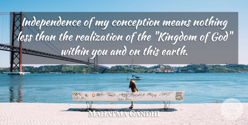 Mahatma Gandhi Quote About Freedom, Mean, Independence: Independence Of My Conception Means...