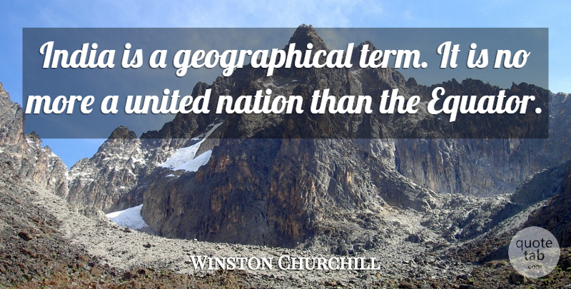 Winston Churchill Quote About India, Term, United Nations: India Is A Geographical Term...