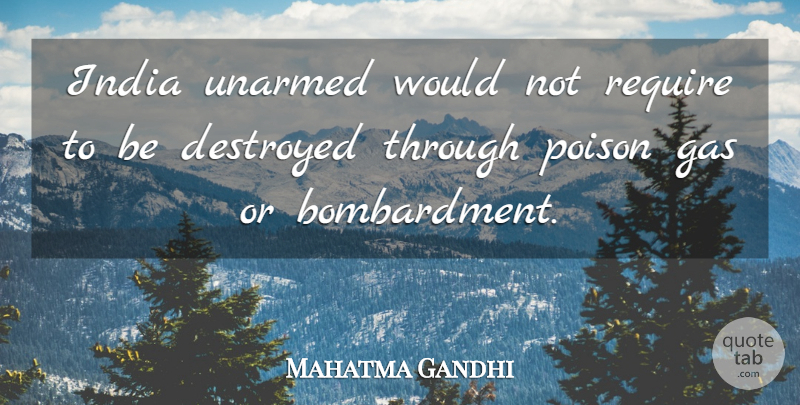 Mahatma Gandhi Quote About Poison Gas, India, Unarmed: India Unarmed Would Not Require...