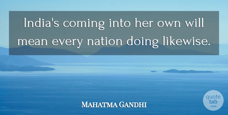Mahatma Gandhi Quote About Mean, India, Nations: Indias Coming Into Her Own...
