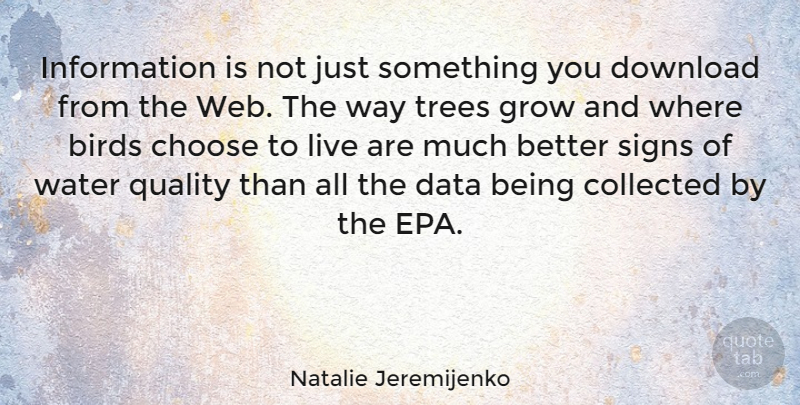Natalie Jeremijenko Quote About Birds, Choose, Collected, Data, Download: Information Is Not Just Something...