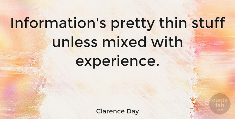Clarence Day Quote About Inspiring, Beauty, Knowledge: Informations Pretty Thin Stuff Unless...