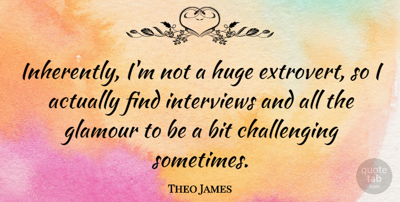 Theo James Quote About Bit: Inherently Im Not A Huge...