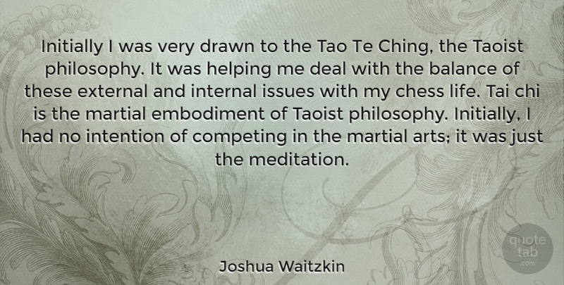 Joshua Waitzkin Quote About Art, Philosophy, Issues: Initially I Was Very Drawn...