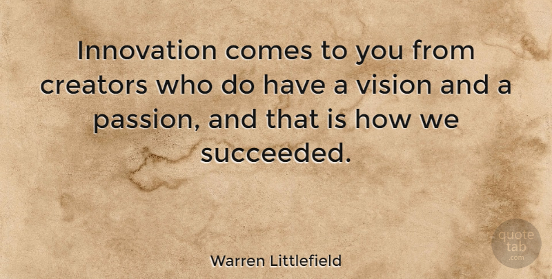 Warren Littlefield Quote About Creators: Innovation Comes To You From...