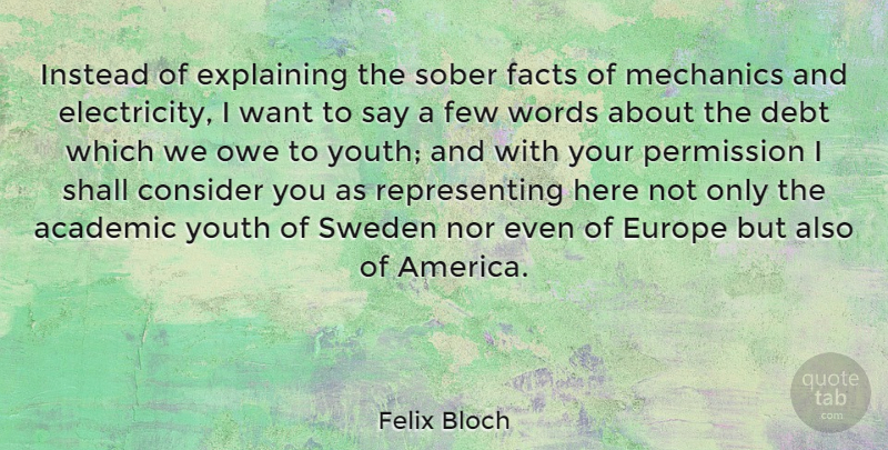 Felix Bloch Quote About Academic, Consider, Europe, Explaining, Facts: Instead Of Explaining The Sober...