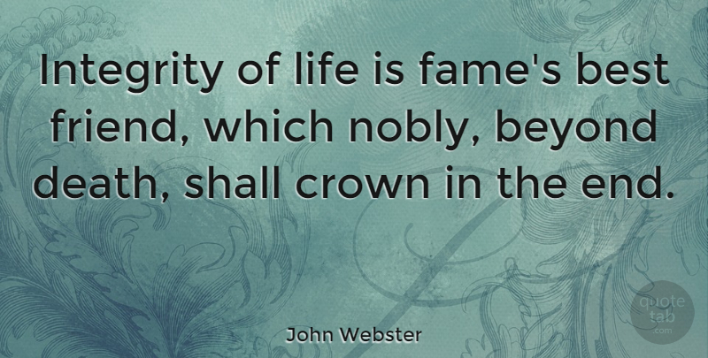 john webster integrity of life is fame s best friend which nobly