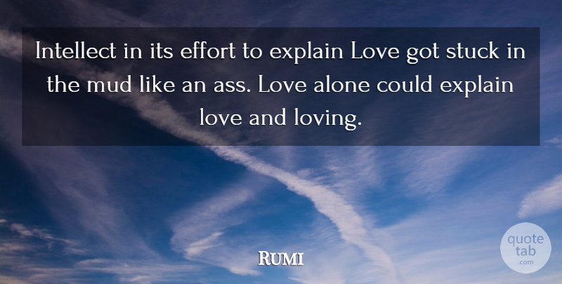 Rumi Quote About Love, Effort, Mud: Intellect In Its Effort To...