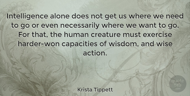 Krista Tippett Quote About Wise, Exercise, Want: Intelligence Alone Does Not Get...