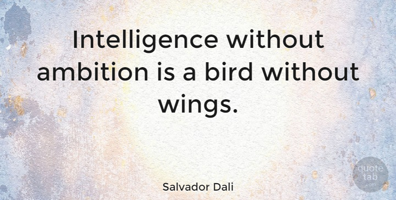 Salvador Dali Quote About Inspirational, Motivational, Art: Intelligence Without Ambition Is A...