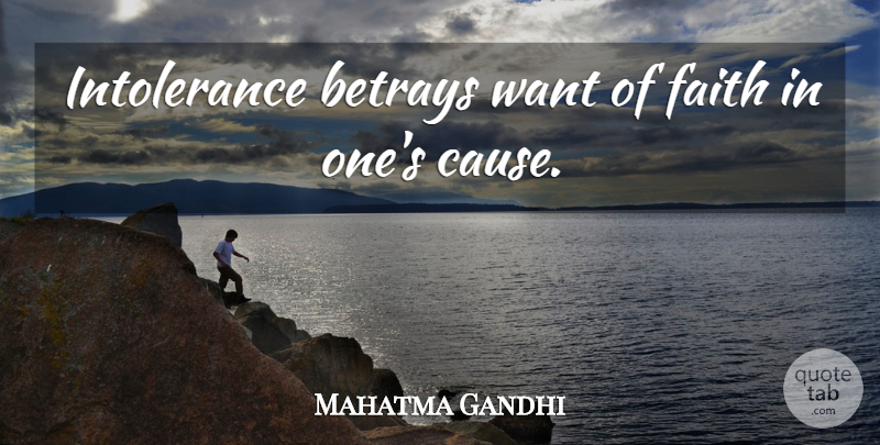 Mahatma Gandhi Quote About Betrayal, Tolerance, Betrayed: Intolerance Betrays Want Of Faith...
