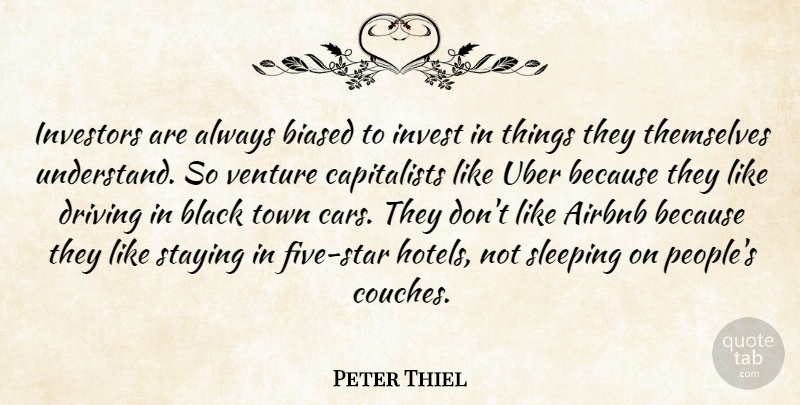 Peter Thiel Quote About Airbnb, Biased, Black, Driving, Invest: Investors Are Always Biased To...
