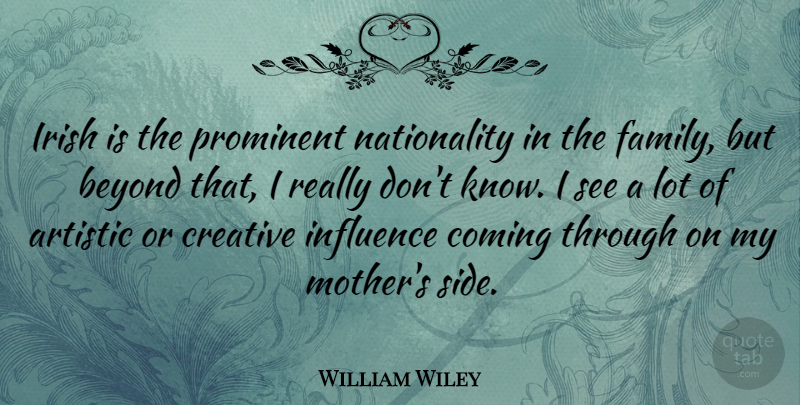 William Wiley Quote About American Soldier, Artistic, Beyond, Coming, Creative: Irish Is The Prominent Nationality...