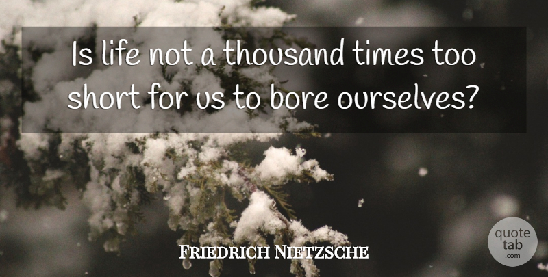 Friedrich Nietzsche Quote About Inspirational, Life, Passion: Is Life Not A Thousand...