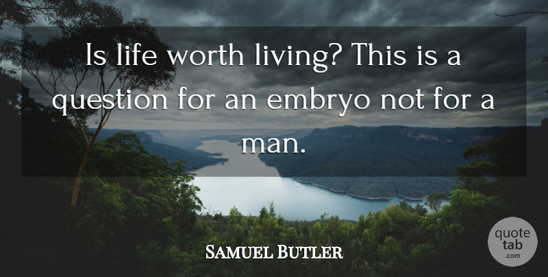 Samuel Butler Is Life Worth Living This Is A Question For An