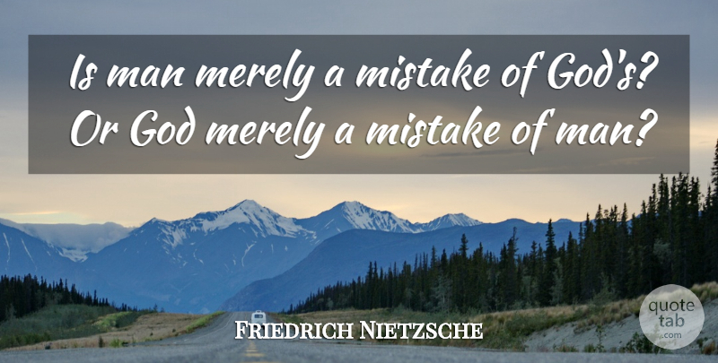 Friedrich Nietzsche Quote About Inspirational, Motivational, Atheist: Is Man Merely A Mistake...