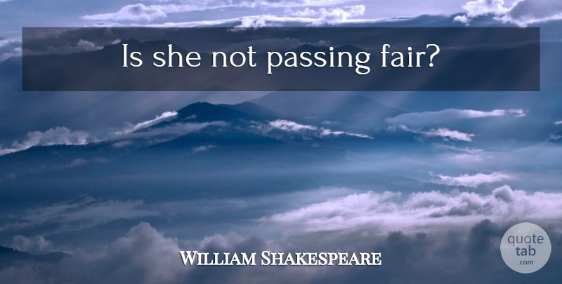 William Shakespeare Quote About Love, Passing, Passings: Is She Not Passing Fair...