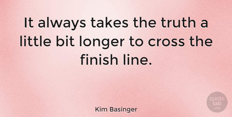 Kim Basinger Quote About Bit, Cross, Longer, Takes, Truth: It Always Takes The Truth...