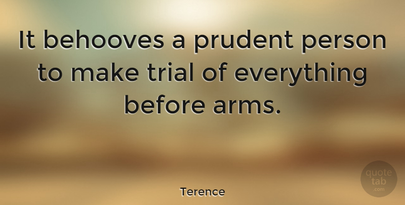 Terence Quote About Arms, Prudent, Trials: It Behooves A Prudent Person...