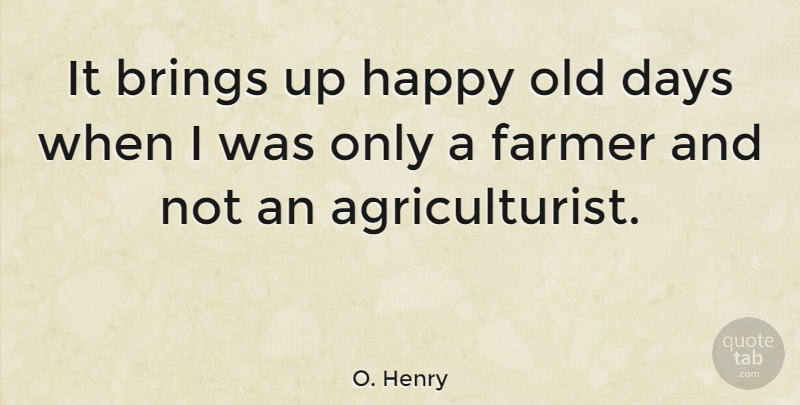 O. Henry Quote About Brings: It Brings Up Happy Old...