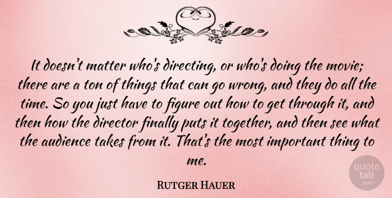 Rutger Hauer Quote About Important, Together, Matter: It Doesnt Matter Whos Directing...