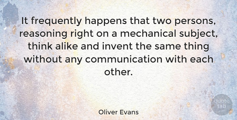 Oliver Evans Quote About Communication, Thinking, Two: It Frequently Happens That Two...