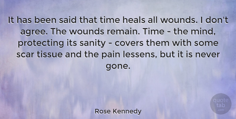 Rose Kennedy It Has Been Said That Time Heals All Wounds I Dont