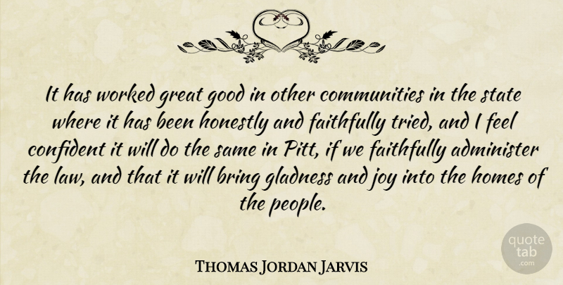 Thomas Jordan Jarvis Quote About Administer, Bring, Confident, Faithfully, Good: It Has Worked Great Good...