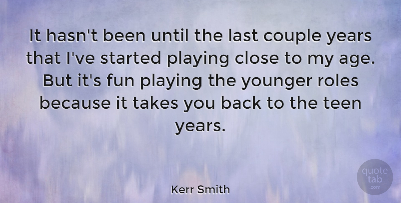 Kerr Smith Quote About Fun, Couple, Years: It Hasnt Been Until The...