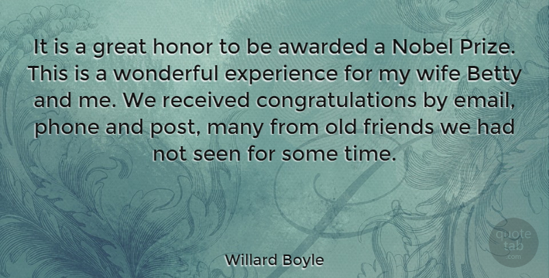 Willard Boyle Quote About Awarded, Betty, Experience, Great, Honor: It Is A Great Honor...