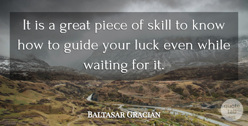 Baltasar Gracian Quote About Business, Good Luck, Skills: It Is A Great Piece...