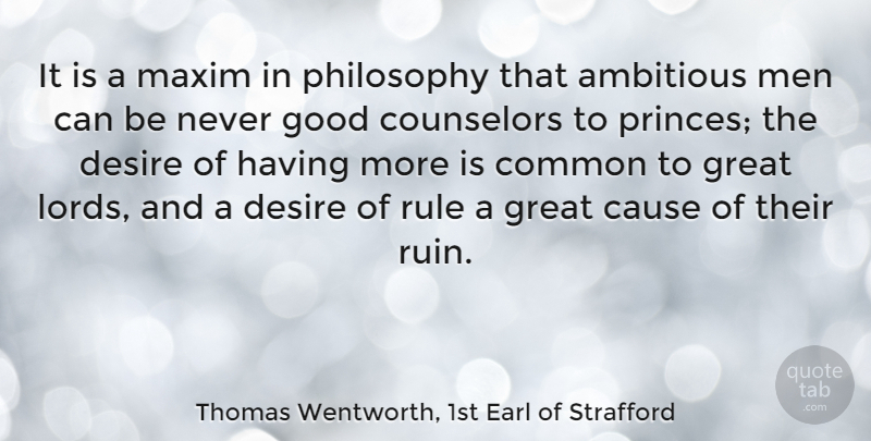 Thomas Wentworth, 1st Earl of Strafford Quote About Ambitious, Cause, Common, Counselors, Desire: It Is A Maxim In...
