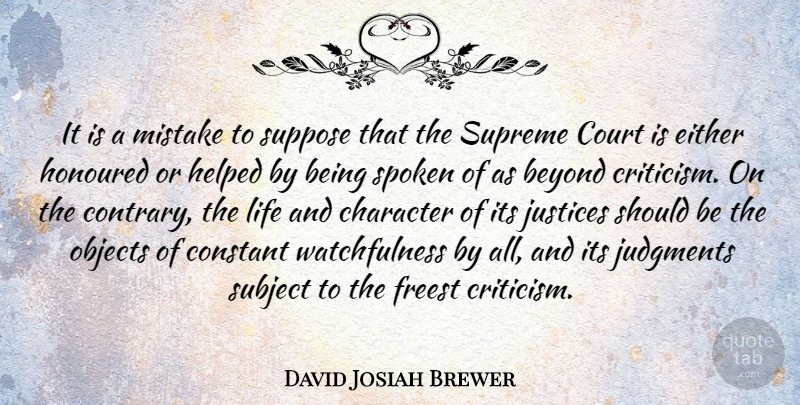 David Josiah Brewer Quote About Beyond, Constant, Court, Either, Helped: It Is A Mistake To...